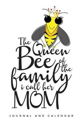 The Queen Bee of the Family I Call Her Mom - Blank Lined Journal with Calendar for Bee Keeper (Paperback): Sean Kempenski