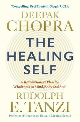 The Healing Self - A revolutionary plan for wholeness in mind, body and spirit (Paperback): Deepak Chopra, Rudolph E. Tanzi