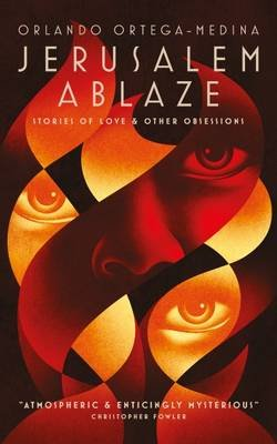 Jerusalem Ablaze: Stories of Love and Other Obsessions (Hardcover): Orlando Ortega-Medina