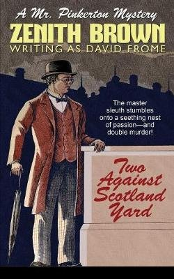 Two Against Scotland Yard - A Mr. Pinkerton Mystery (Paperback): Zenith Brown, David Frome