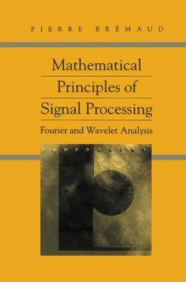 Mathematical Principles of Signal Processing (Paperback): Pierre Bremaud