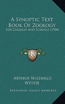 A Synoptic Text Book of Zoology - For Colleges and Schools (1904) (Hardcover): Arthur Wisswald Weysse