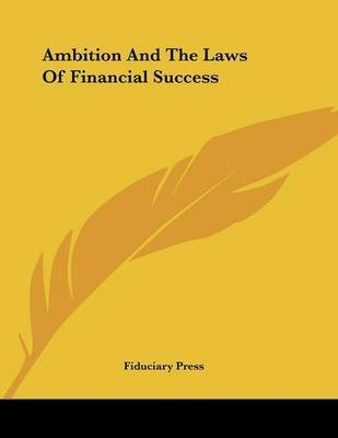 Ambition and the Laws of Financial Success (Paperback): Press Fiduciary Press, Fiduciary Press