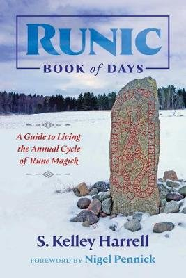 Runic Book of Days - A Guide to Living the Annual Cycle of Rune Magick (Paperback): S. Kelley Harrell