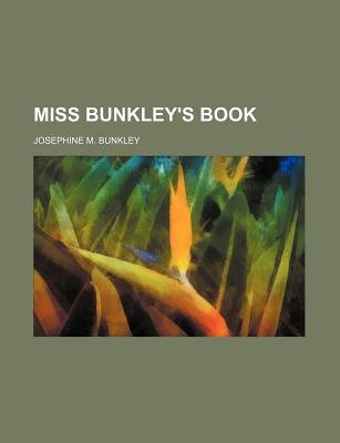 Miss Bunkley's Book (Paperback): Josephine M Bunkley
