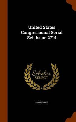 United States Congressional Serial Set, Issue 2714 (Hardcover): Anonymous