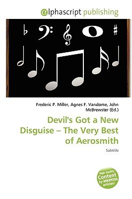 Devil's Got a New Disguise - The Very Best of Aerosmith (Paperback): Frederic P. Miller, Agnes F. Vandome, John McBrewster
