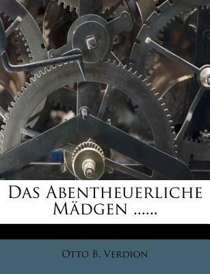 Das Abentheuerliche Madgen Eine Gluckliche Nachfolgerinn Des Neuen Proteus So Der Verfasser Der Neuen Marianne in Franzosischer...