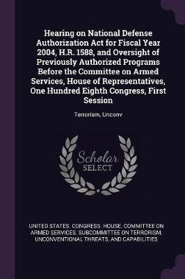 Hearing on National Defense Authorization ACT for Fiscal Year 2004, H.R. 1588, and Oversight of Previously Authorized Programs...