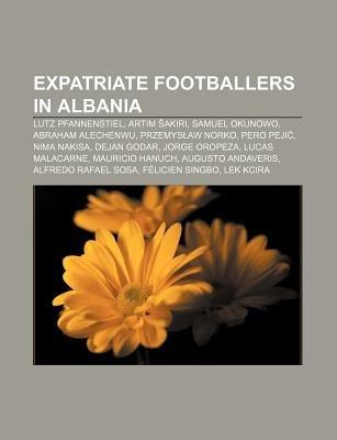 Expatriate Footballers in Albania - Lutz Pfannenstiel, Artim Akiri, Samuel Okunowo, Abraham Alechenwu, Przemys Aw Norko, Pero...