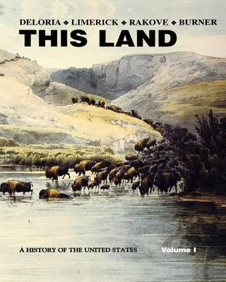 This Land, v. 1 - A History of the United States (Paperback, Volume 1): Philip J. Deloria, Patricia Nelson Limerick, Jack N...
