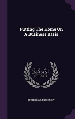 Putting the Home on a Business Basis (Hardcover): Edythe Pauline Hershey