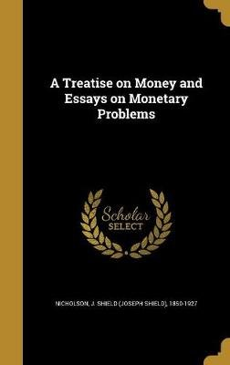 How To Make A Thesis Statement For An Essay A Treatise On Money And Essays On Monetary Problems Hardcover J Shield  Example Of Proposal Essay also Advanced English Essay A Treatise On Money And Essays On Monetary Problems Hardcover J  English Language Essays