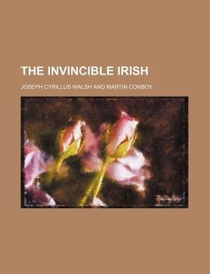 The Invincible Irish (Paperback): Joseph Cyrillus Walsh
