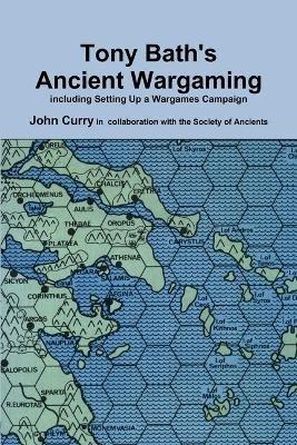 Tony Bath's Ancient Wargaming (Paperback): John Curry, Tony Bath, Society Of Ancient S