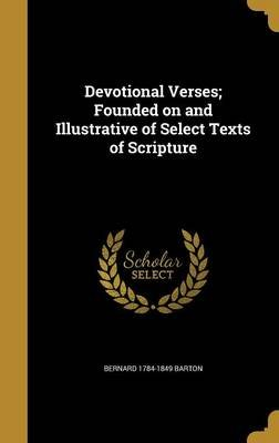 Devotional Verses; Founded on and Illustrative of Select Texts of Scripture (Hardcover): Bernard 1784-1849 Barton