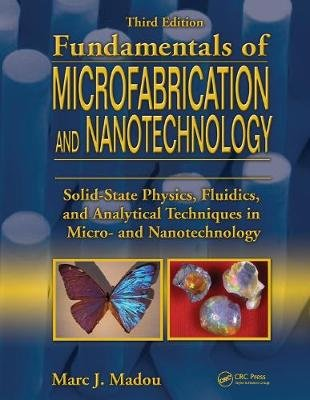 Fundamentals of Microfabrication and Nanotechnology (Hardcover, 3rd Revised edition): Marc J. Madou