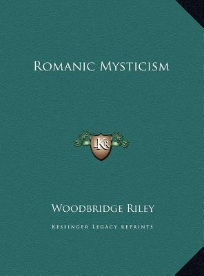 Romanic Mysticism (Hardcover): Woodbridge Riley