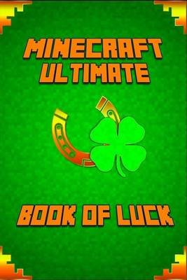 Minecraft - The Book of Luck: Spectacular Masterpiece That Reveals Mastery of Luck in Minecraft and Life. (Paperback):...