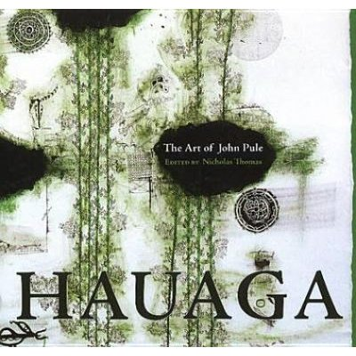 Hauaga - The Art of John Pule (Hardcover, New): Nicholas Thomas