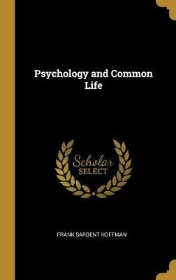 Psychology and Common Life (Hardcover): Frank Sargent Hoffman