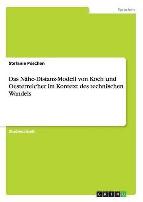 Das Nahe-Distanz-Modell Von Koch Und Oesterreicher Im Kontext Des Technischen Wandels (German, Paperback): Stefanie Poschen