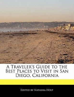 A Traveler's Guide to the Best Places to Visit in San Diego, California (Paperback): Natasha Holt