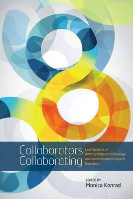 Collaborators Collaborating - Counterparts in Anthropological Knowledge and International Research Relations (Hardcover):...