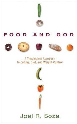 Food and God - A Theological Approach to Eating, Diet, and Weight Control (Electronic book text): Joel R Soza