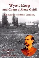 Wyatt Earp and Coeur D'Alene Gold! - Stampede to Idaho Territory (Hardcover, illustrated edition): Jerry Dolph, Arthur...