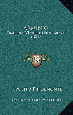 Arminio - Tragedia D'Ippolito Pindemonte (1819) (Italian, Paperback): Ippolito Pindemonte