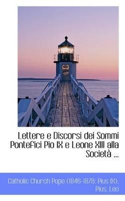 Lettere E Discorsi Dei Sommi Pontefici Pio IX E Leone XIII Alla Societ ... (Paperback): Pope Pius IX