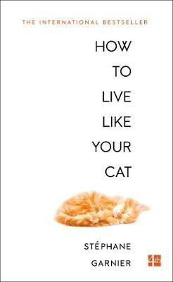 How to Live Like Your Cat (Paperback, Epub Edition): Stephane Garnier
