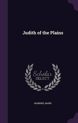 Judith of the Plains (Hardcover): Marie Manning