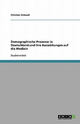 Demographische Prozesse in Deutschland Und Ihre Auswirkungen Auf Die Medizin (German, Paperback): Christian Girbardt