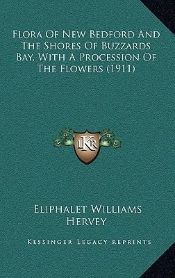 Flora of New Bedford and the Shores of Buzzards Bay, with a Procession of the Flowers (1911) (Hardcover): Eliphalet Williams...