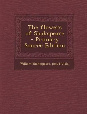 The Flowers of Shakspeare (Paperback, Primary Source): William Shakespeare, Pseud Viola