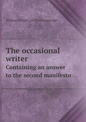 The Occasional Writer Containing an Answer to the Second Manifesto (Paperback): William Grant Lord Prestongrange