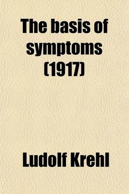 The Basis of Symptoms; The Principles of Clinical Pathology (Paperback): Ludolf Von Krehl