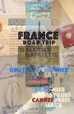 France Road Trip - France Travel Planner (Paperback): O M J