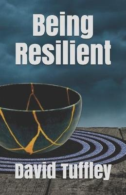 Being Resilient (Paperback): David Tuffley