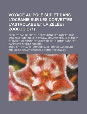 Voyage Au Pole Sud Et Dans L'Oceanie Sur Les Corvettes L'Astrolabe Et La Zelee Zoologie; Execute Par Ordre Du Roi...