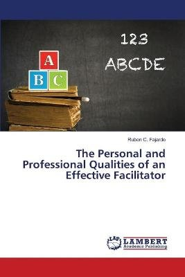 The Personal and Professional Qualities of an Effective Facilitator (Paperback): Fajardo Ruben C.