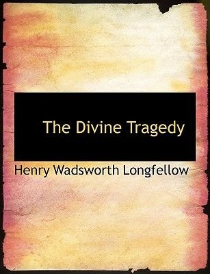 The Divine Tragedy (Large print, Paperback, large type edition): Henry Wadsworth Longfellow