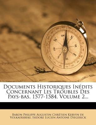 Documents Historiques Inedits Concernant Les Troubles Des Pays-Bas, 1577-1584, Volume 2... (French, Paperback): Baron Philippe...