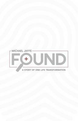 Found: A Story of One Life Transformation (Paperback): Dr Michael Jaffe