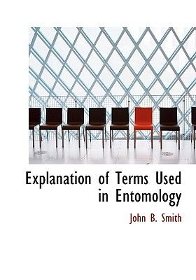 Explanation of Terms Used in Entomology (Large print, Hardcover, Large type / large print edition): John B. Smith