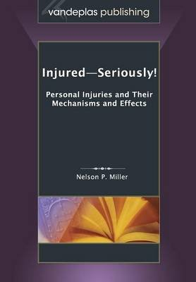 Injured-Seriously! Personal Injuries and Their Mechanisms and Effects (Paperback): Nelson P. Miller