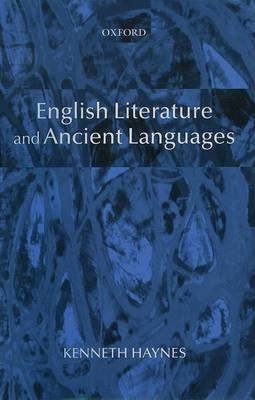 English Literature and Ancient Languages (Hardcover, New): Kenneth Haynes