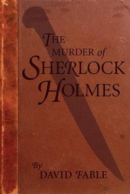 The Murder of Sherlock Holmes (Paperback): David Fable
